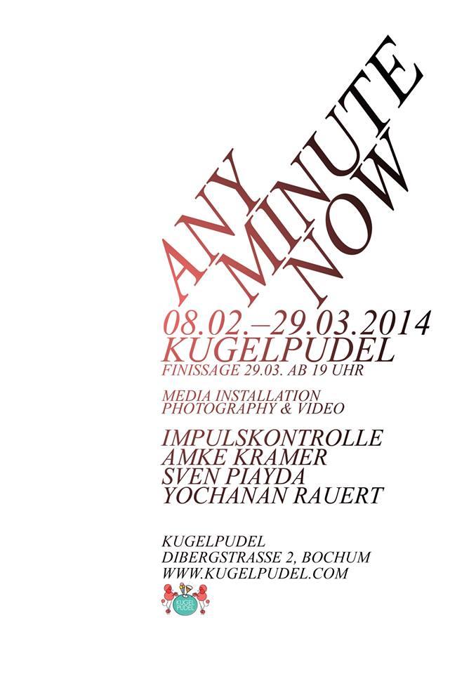 8.2.-29.3.2014 - ANY MINUTE NOW [Bochum]